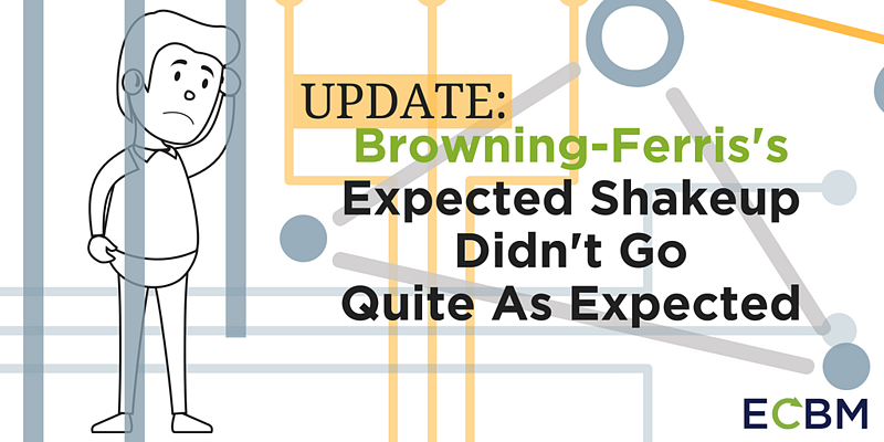Browning-Ferris's Expected Shakeup Didn't Go Quite As Expected