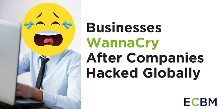 Businesses WannaCry After Companies Hacked Globally.png