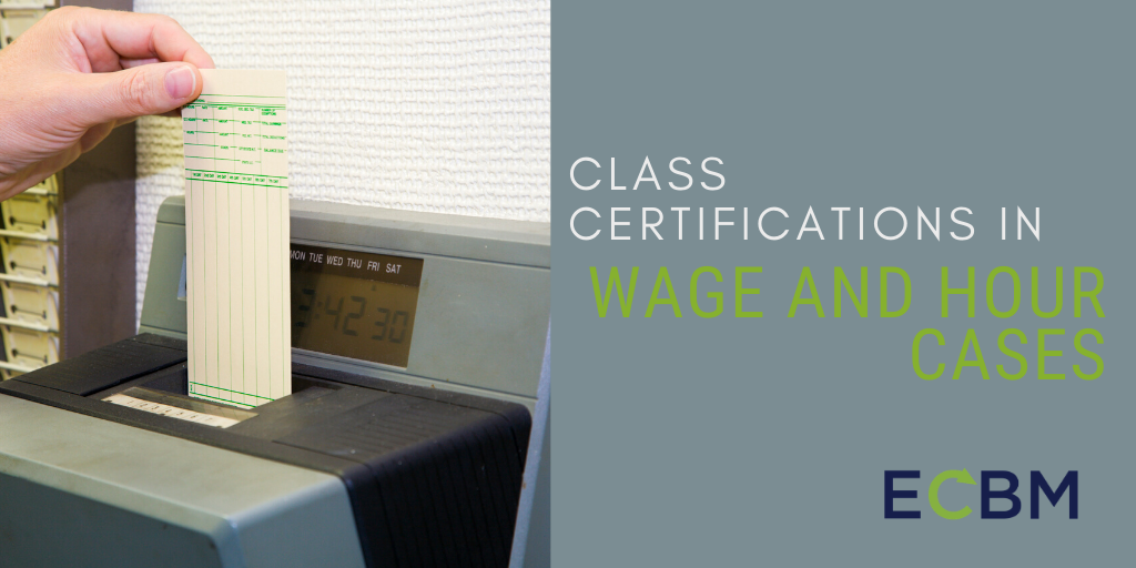 Class Certifications In Wage And Hour