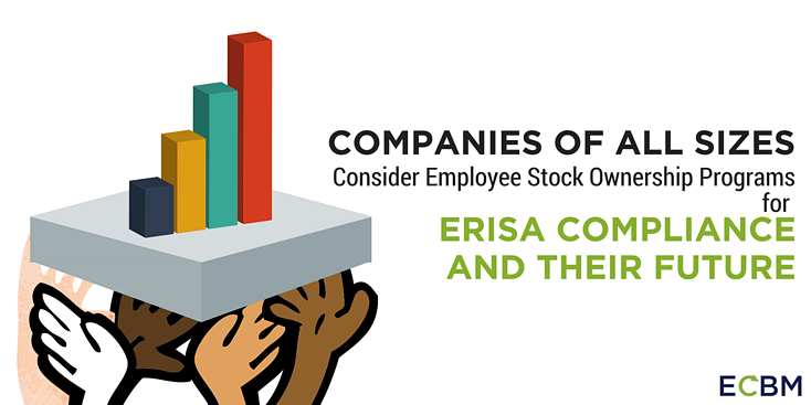 Companies Of All Sizes Consider Employee Stock Ownership Programs for ERISA Compliance And Their Future.png