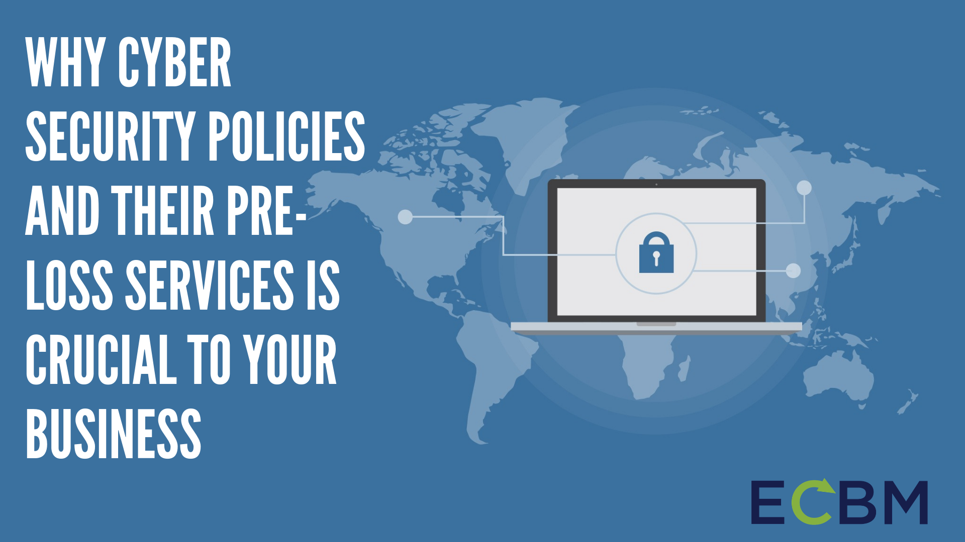 Why Cyber Security Policies And Their Pre-loss Services Is Crucial To Your Business