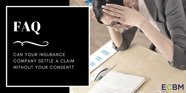 FAQ can your insurance company settle a claim without your consent_