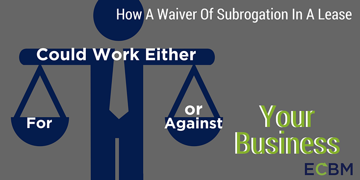 How A Waiver Of Subrogation In A Lease Could Work Either For Or