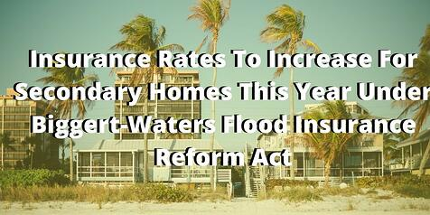 Insurance_Rates_To_Increase_For_Secondary_Homes_This_Year_Under_Biggert-Waters_Flood_Insurance_Reform_Act_TWI.jpg
