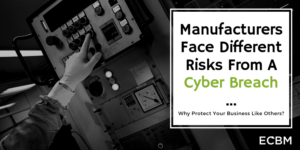 Manufacturers Face Different Risks From A Cyber Breach...