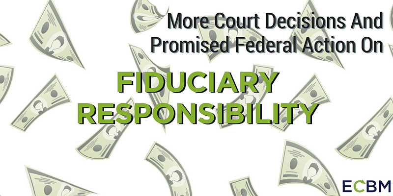 More Court Decisions And Promised Federal Action On Fiduciary Responsibility