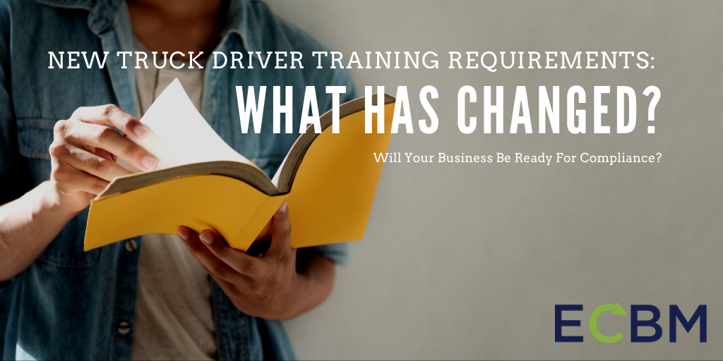 New Truck Driver Training Requirements What has changed will your business be ready for compliance ECBM blog