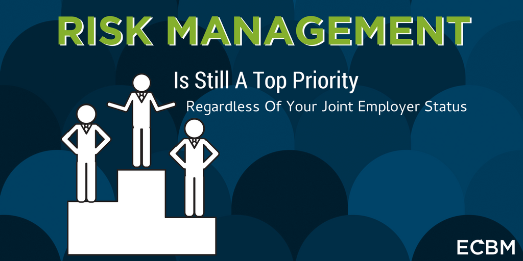 Risk Management Is Still A Top Priority, Regardless Of Your Joint Employer Status