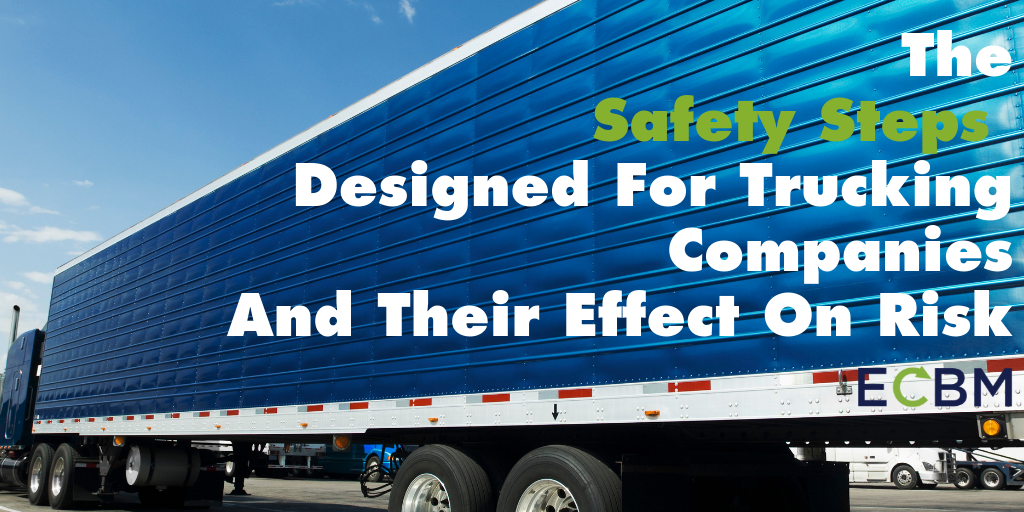The Safety Steps Designed For Trucking Companies And Their Effect On Risk