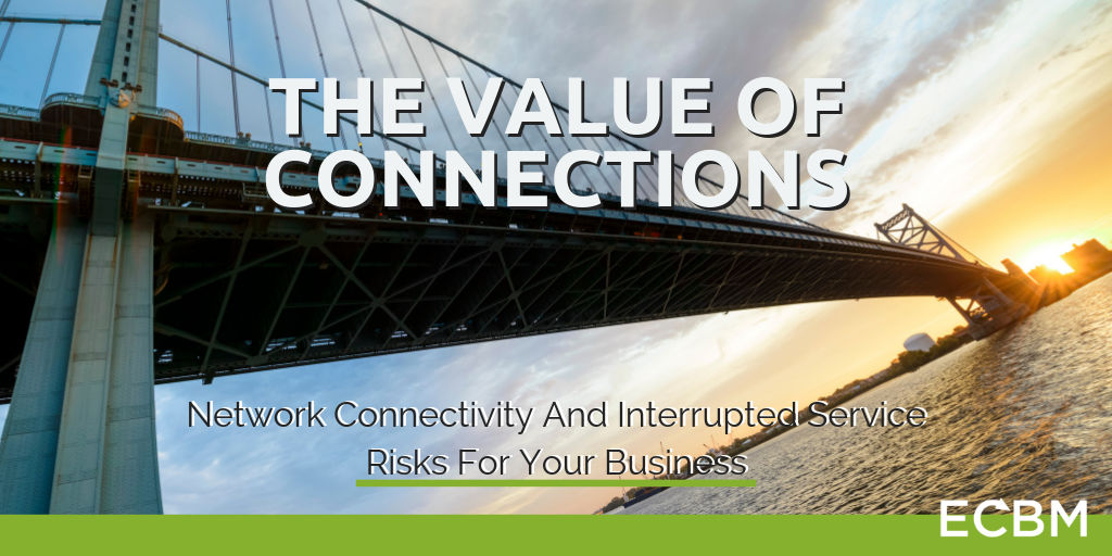 The Value Of Connections - Network Connectivity And Interrupted Service Risks For Your Business
