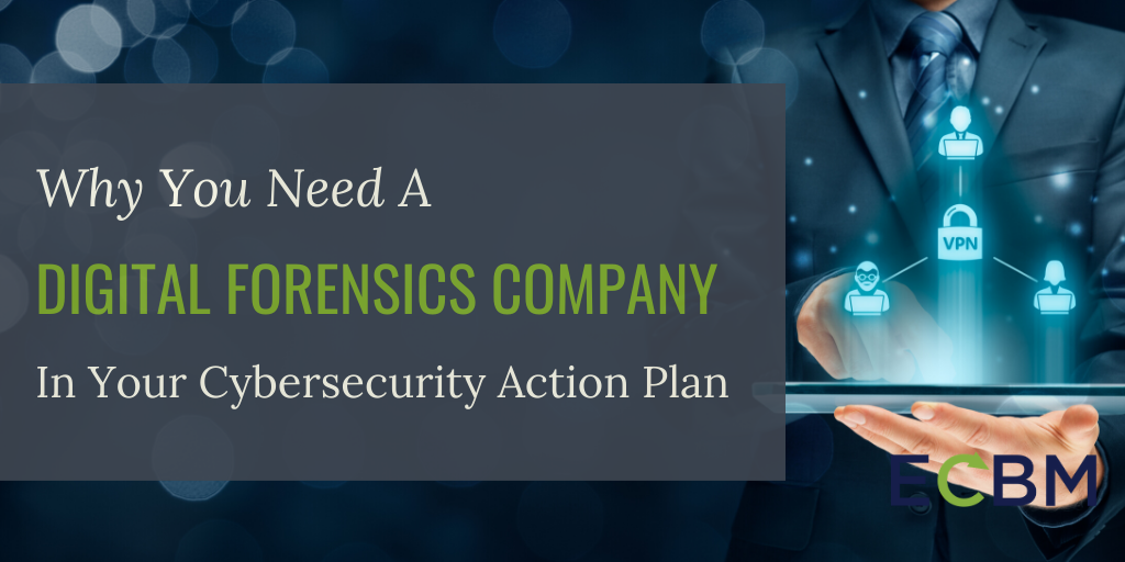 Why You Need A Digital Forensics Company In Your Cybersecurity Action Plan