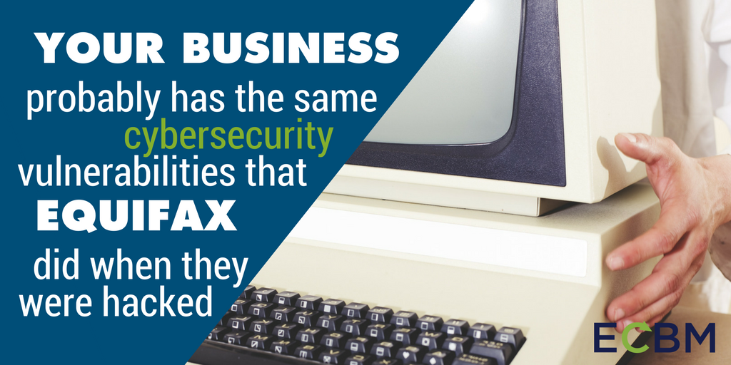 Your business probably has the same cybersecurity vulnerabilities that Equifax did when they were hacked.png