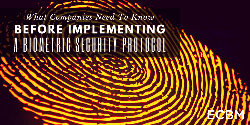 what companies need to know before implementing a biometric security protocol