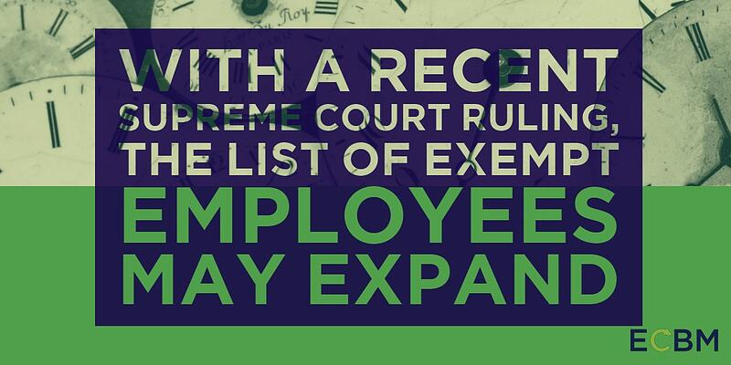 with a recent supreme court ruling the list of exempt employees may expand