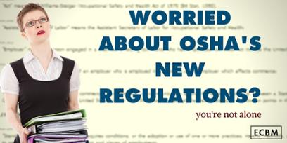 Read More From ECBM- Worried About OSHA's New Regulations? You are not alone
