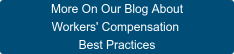 More On Our Blog About  Workers' Compensation  Best Practices